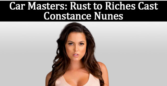 """Image of Constance Nunes from """"Car Masters: Rust to Riches""""; Her Net worth, Wiki bio, Spouse and More."""