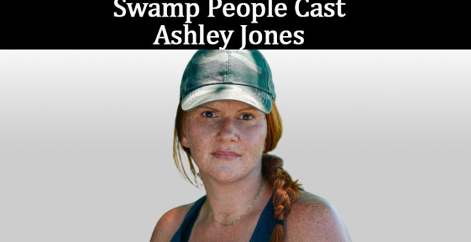 Image of Swamp People' Ashley Jones Net Worth, Wiki, Husband, Age, What happened to her